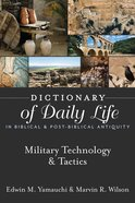 Military Technology & Tactics (Dictionary Of Daily Life In Biblical & Post Biblical Antiquity Series) eBook