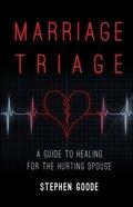 Marriage Triage: A Guide to Healing For the Hurting Spouse eBook