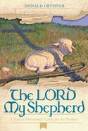 Lord My Shepherd: The a Topical Devotional Guide For the Psalms eBook