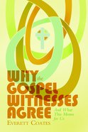 Why the Gospel Witnesses Agree: And What This Means For Us eBook