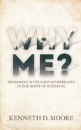 Why Me?: Reasoning With God's Sovereignty in the Midst of Suffering eBook