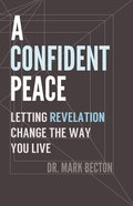 A Confident Peace: Letting Revelation Change the Way You Live eBook