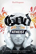 God and the Atheist: A Lawyer Assesses the Evidence For the Existence of God eBook