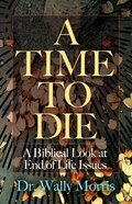 A Time to Die: A Biblical Look At End of Life Issues eBook