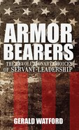 Armorbearers: The Revolutionary Choices of Servant-Leadership eBook