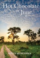 Hot Chocolate in June: A True Story of Loss, Love and Restoration eBook