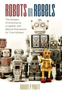 Robots Or Rebels: The Dangers of Growing Up a Legalist, and Biblical Motivations For True Holiness eBook