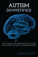 Autism Demystified: Disclosing the Mysteries of Autism and Attention Deficit Disorder (Add) eBook