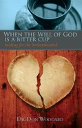 When the Will of God is a Bitter Cup: Healing For the Brokenhearted eBook
