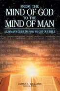 From the Mind of God to the Mind of Man: A Layman's Guide to How We Got Our Bible eBook
