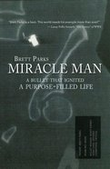Miracle Man: A Bullet That Ignited a Purpose-Filled Life eBook