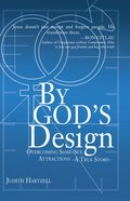 By God's Design: Overcoming Same Sex Attraction - a True Story