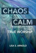 Chaos to Calm: Fulfilling Life's Purpose Through True Worship eBook