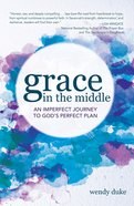 Grace in the Middle: An Imperfect Journey to God's Perfect Plan eBook