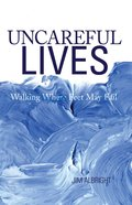 Uncareful Lives: Walking Where Feet May Fail eBook