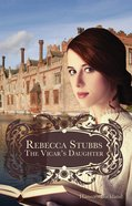 Rebecca Stubbs: The Vicar's Daughter eBook