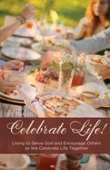 Celebrate Life: Living to Serve God and Encourage Others as We Celebrate Life Together eBook