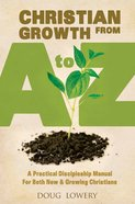 Christian Growth From a to Z: A Practical Discipleship Manual For Both New & Growing Christians eBook