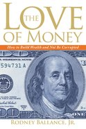 Love of Money: The How to Build Wealth and Not Be Corrupted eBook