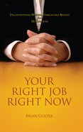 Your Right Job Right Now: Unconventional Wisdom, Unbelievable Results From My Boss June eBook