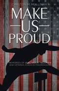 "Make Us Proud: Memories of A.W. ""Rock"" Norman, Ww1 Veteran, Coach Extraordinaire eBook"