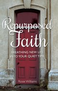 Repurposed Faith: Breathing New Life Into Your Quiet Time eBook