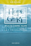 Hope and Glory: Jesus is Coming Again, the Timeless Message of 1 & 2 Thessalonians eBook