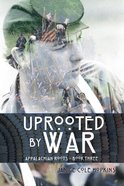 Uprooted By War (#03 in Appalachian Roots Series) Paperback