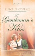 A Gentelmans Kiss (Regency #04) (#683 in Heartsong Series)