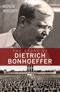 Radical Integrity: The Story of Dietrich Bonhoeffer eBook