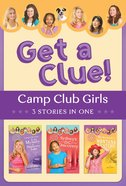 Get a Clue! - Discovery Lake/Sydney's Dc Discovery/Mackenzie's Montana Mystery (3in1) (Camp Club Girls Series)