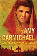 Amy Carmichael (Heroes Of The Faith Series) eBook