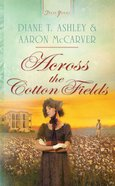 Across the Cotton Fields (#920 in Heartsong Series) eBook