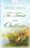 To Trust An Outlaw (#764 in Heartsong Series) eBook