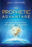 The Prophetic Advantage: Be God's Mouthpiece Transform Your World eBook
