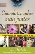 Cuando Las Madres Oran Juntas (Spa) (When Mothers Pray Together) eBook