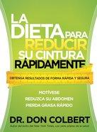 La Dieta Para Reducir Su Cintura Rapidamente (Spa) (Rapid Waist Reduction Diet, The) eBook