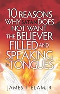 10 Reasons Satan Does Not Want the Believer Filled and Speaking in Tongues eBook
