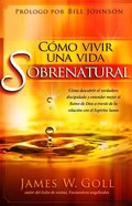 Cmo Vivir Una Vida Sobrenatural eBook