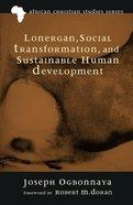 Lonergan, Social Transformation, and Sustainable Human Development (African Christian Studies Series) eBook