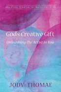 God's Creative Gift: Unleashing the Artist in You eBook