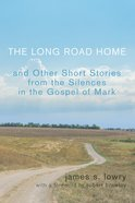 The Long Road Home and Other Short Stories From the Silences in the Gospel of Mark eBook