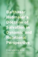 Balthasar Hubmaier's Doctrine of Salvation in Dynamic and Relational Perspective eBook