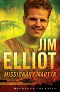 Jim Elliot - Missionary Martyr (Heroes Of The Faith Series)
