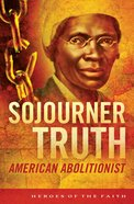 Sojourner Truth - American Abolitionist (Heroes Of The Faith Series) eBook