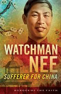 Watchman Nee - Sufferer For China (Heroes Of The Faith Series) eBook