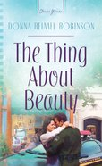 The Thing About Beauty (Heartsong Series) eBook