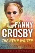Fanny Crosby (Heroes Of The Faith Series) eBook