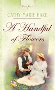 Handful of Flowers A, (California Brides #01) (#688 in Heartsong Series) eBook