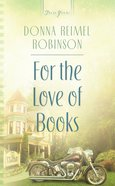 For the Love of Books (Heartsong Series) eBook